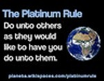 The Platinum Rule: Do unto others as they would like to have you do unto them