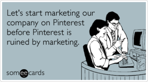 Pinterest for content marketing (someecard)